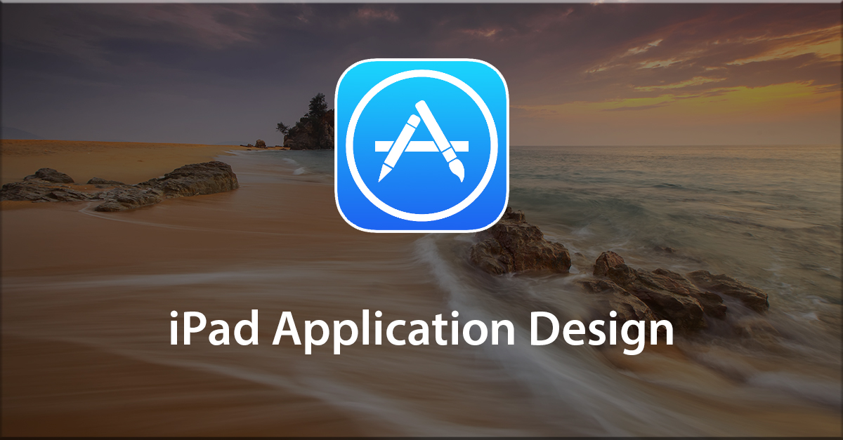 iPad Application Design: Behind the Scenes of Application Design