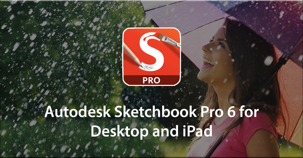 Autodesk Sketchbook Pro 6: For Desktop and iPad