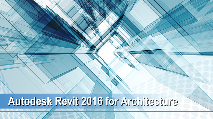 Autodesk Revit 2016 for Architecture: Learn the Core Foundations