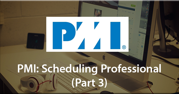 Prepare for your PMI Scheduling Professional exams (Part 3)