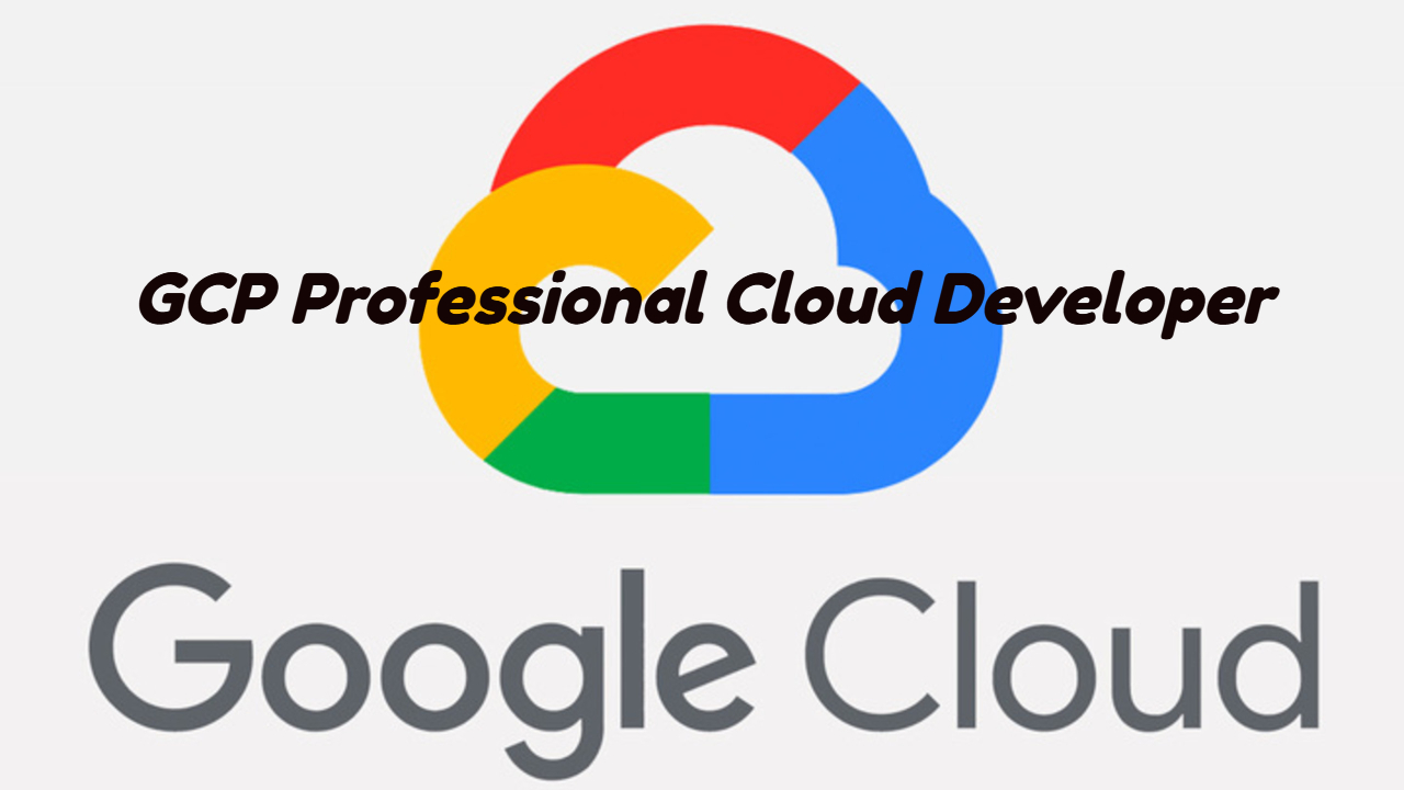 Google Cloud Professional Cloud Developer