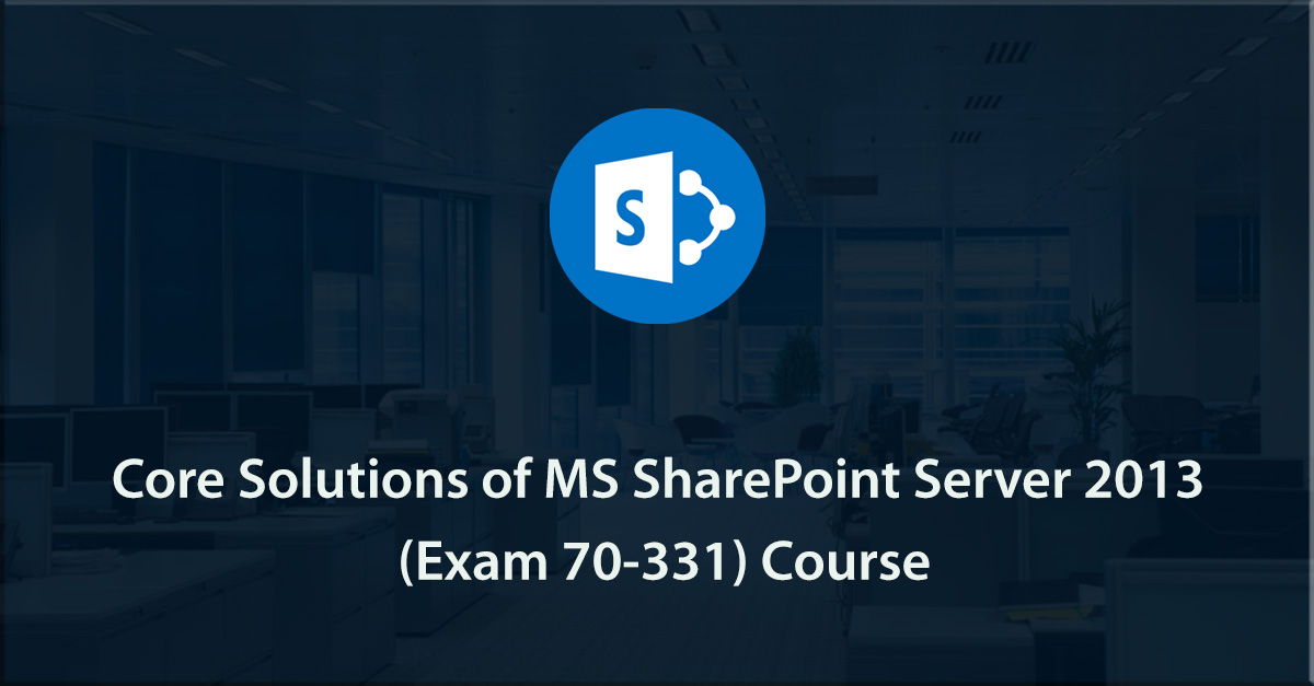 Core Solutions of Microsoft SharePoint Server 2013 (70-331)