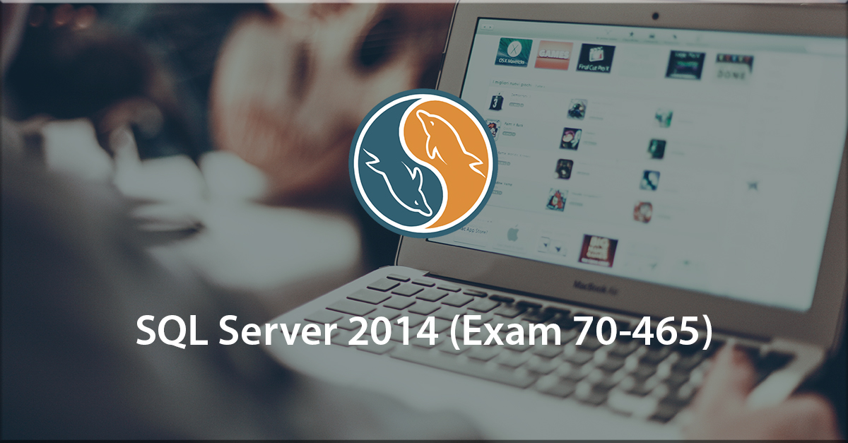 1st step to certification: SQL Server 2014 (70-465)