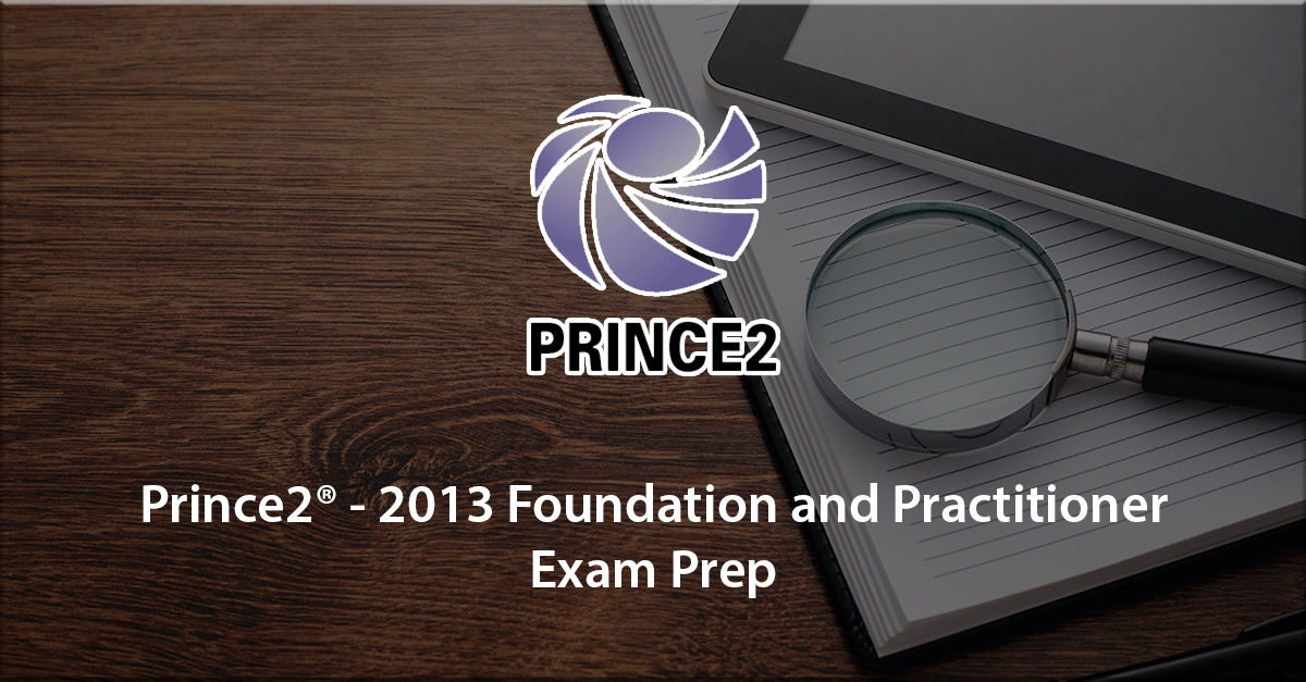 1st step to certification: Prince2® - 2013 Foundation and Practitioner Preparation Course