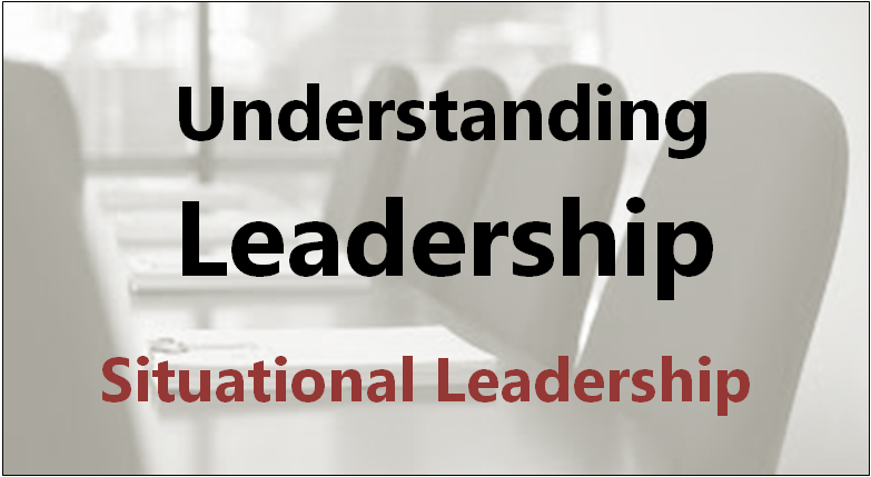 An Intermediate Course: Understanding Leadership - Situational Leadership