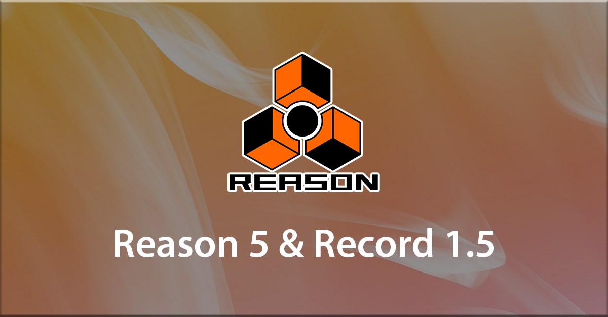 Understand about Music Production Reason 5 & Record 1.5