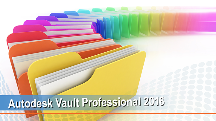 Autodesk Vault Professional 2016: Manage your designs