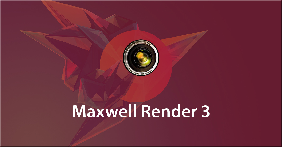 Deliver Top Quality Models with Maxwell Render 3