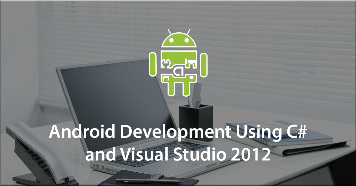Android Development Using C# and Visual Studio 2012