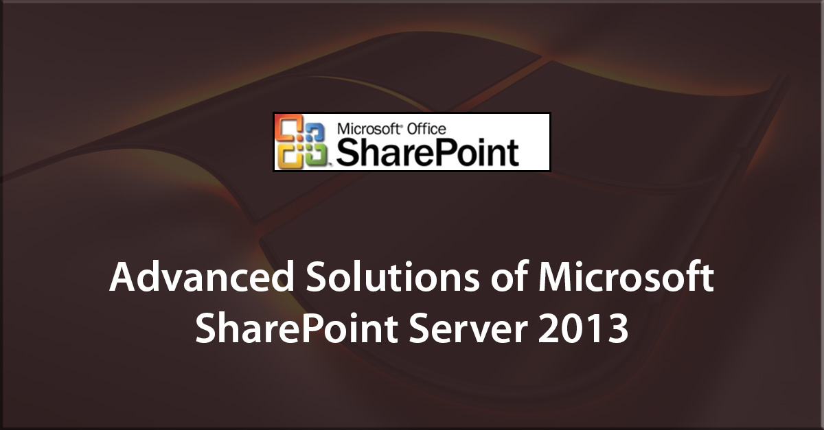 Advanced Solutions of Microsoft SharePoint Server 2013 (70-332)