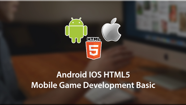 Mobile Game Development - Android, iOS and HTML 5 (Basic)