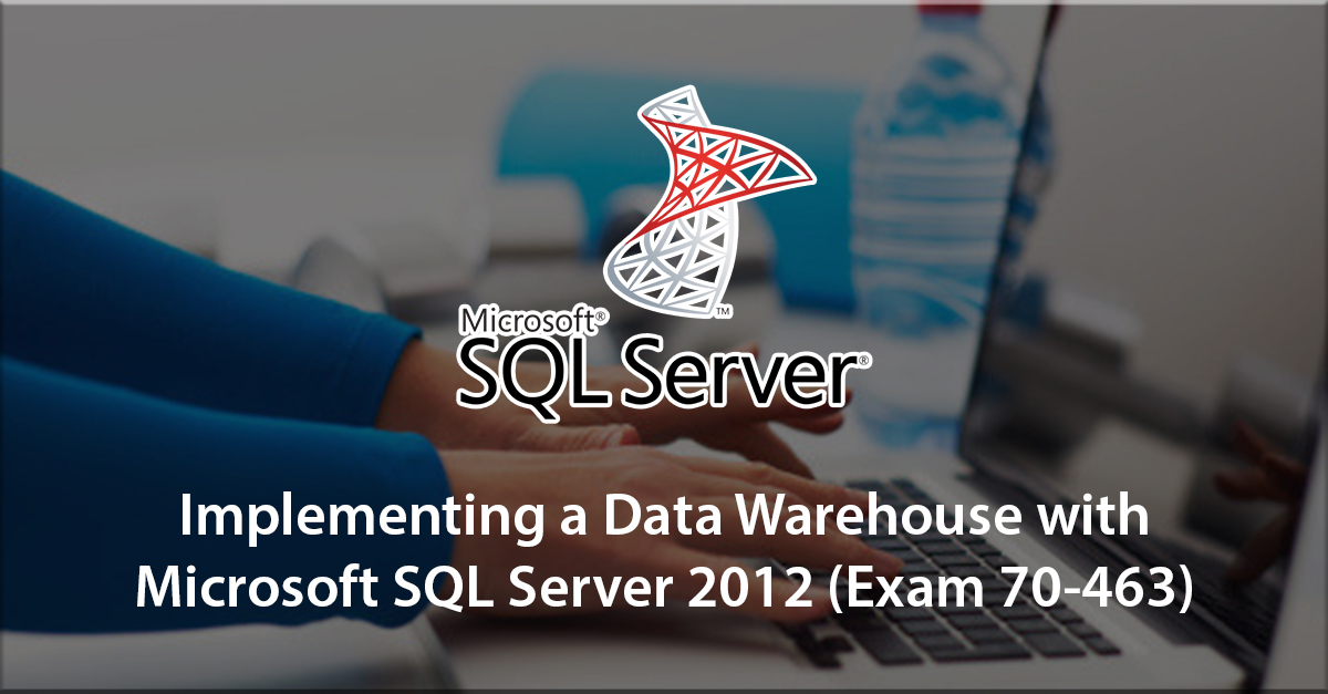 1st step to certification: Implementing a Data Warehouse with Microsoft SQL Server 2012 (70-463)