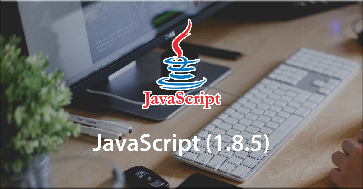 Take Up a Crash Course on JavaScript (1.8.5)